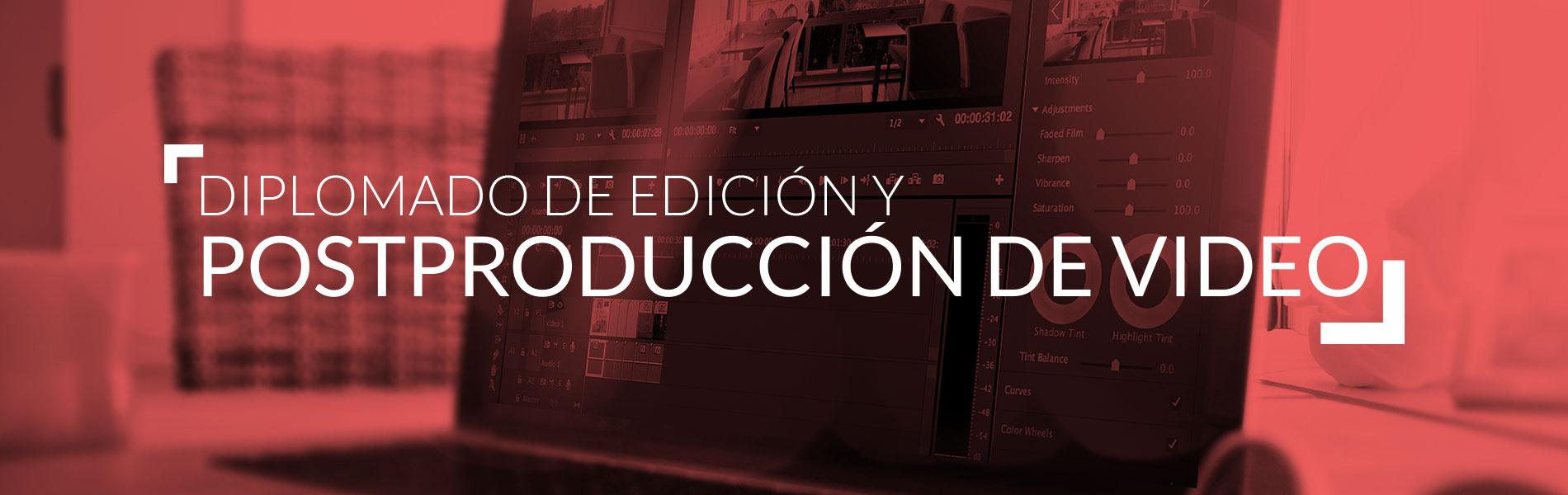 DIPLOMADO DE EDICIÓN Y POSTPRODUCCIÓN DE VIDEO
